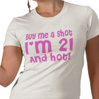 Buy Me A Shot - I'm 21 And Hot T Shirt - 21st gift