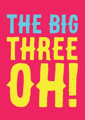 The Big Three Oh!| Happy Birthday Card |GO1014SCR - 30th gift