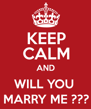 Put up a keep calm and marry me poster