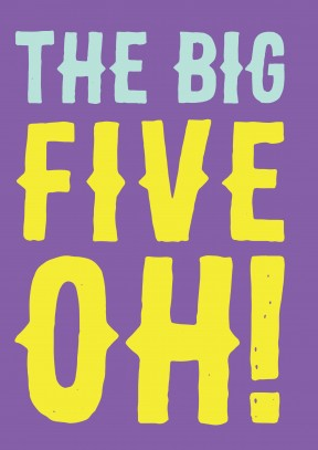 The Big Five Oh| Happy Birthday Card |GO1016 - 50th gift
